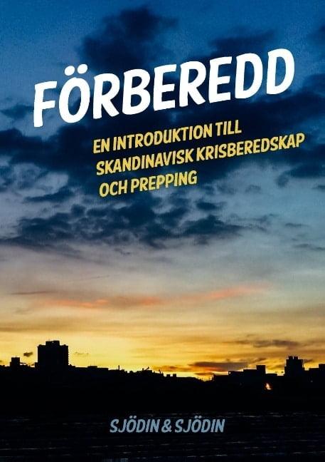 Förberedd : En introduktion till skandinavisk krisberedskap och prepping